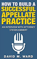 How to Build a Successful Appellate Practice: An Interview with Attorney Steven Emmert (English Edition)