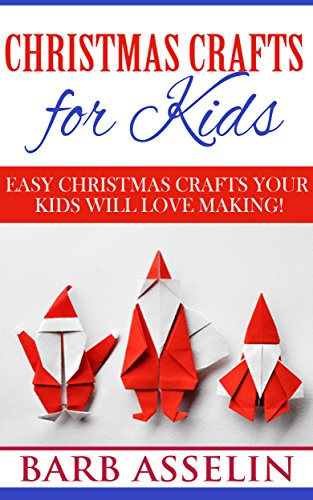 Christmas Crafts for Kids: Easy Christmas Crafts Your Kids Will Love Making! (English Edition) (Ornament Kids For Crafts)