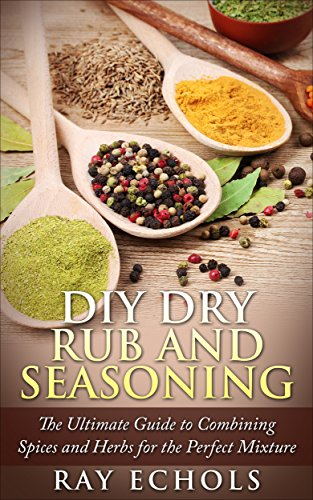 diy-dry-rub-and-seasoning-the-ultimate-guide-to-combining-spices-and-herbs-for-the-perfect-mixture