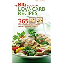 The Big Book of Low-Carb Recipes: 365 Fast and Fabulous Dishes for Sensible Low-Carb Eating by Nicola Graimes (2006-07-28)