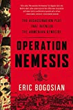 Operation Nemesis: The Assassination Plot that Avenged the Armenian Genocide