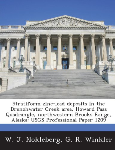 Stratiform Zinc-Lead Deposits in the Drenchwater Creek Area, Howard Pass Quadrangle, Northwestern Brooks Range, Alaska: Usgs Professional Paper 1209 -