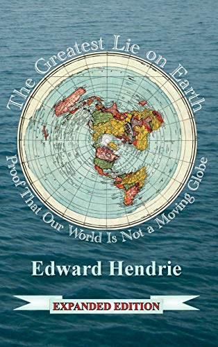 The Greatest Lie on Earth (Expanded Edition): Proof That Our World Is Not a Moving Globe (10th Edition) -
