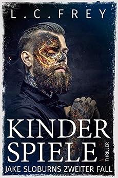 Kinderspiele: Thriller (Jake Sloburn, Detektiv des Übernatürlichen 2) (German Edition) by [Frey, L.C.]