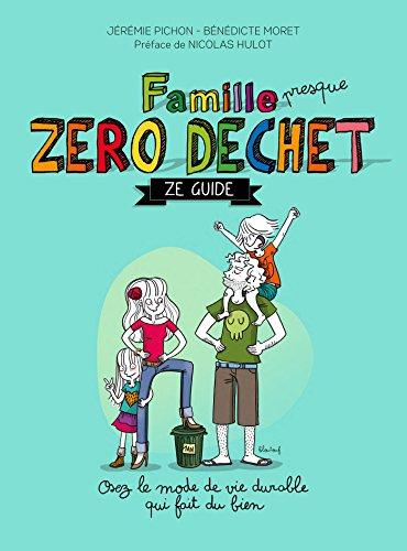 Famille zéro déchet, Ze guide: Osez lemode de vie durable qui fait du bien (Environnement et ecologie) par Jérémie Pichon, Bénédicte Moret