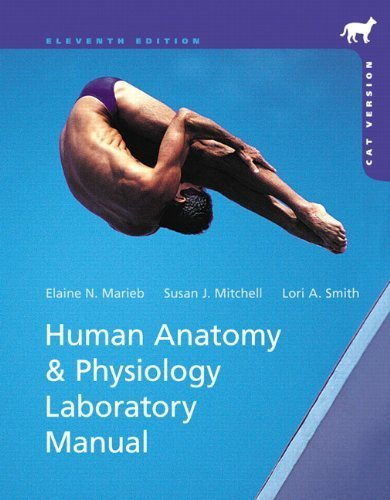 Human Anatomy & Physiology Laboratory Manual, Cat Version (11th Edition) 11th by Marieb, Elaine N., Mitchell, Susan J., Smith, Lori A. (2013) Spiral-bound