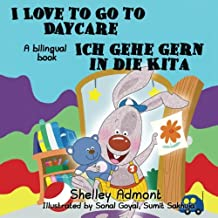 German kids books: I Love to Go to Daycare Ich gehe gern in die Kita (English German Bilingual childrens books): german bilingual books (English German Bilingual Collection)