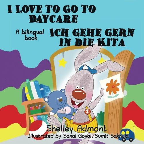 German kids books: I Love to Go to Daycare Ich gehe gern in die Kita (English German Bilingual childrens books): german bilingual books (English German Bilingual Collection)