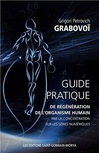Guide pratique de régénération de l'organisme humain par la concentration sur les séries numériques par Grigori Petrovich Grabovoï