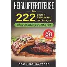 Heißluftrezepte: Die 222 besten Rezepte für den Airfryer Gesund kochen ohne Öl & Fett inkl. 30 Partyrezepte
