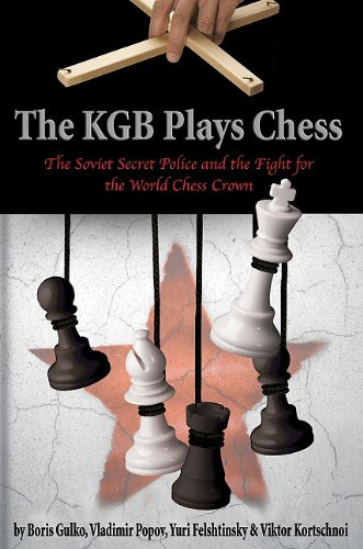 The KGB Plays Chess: The Soviet Secret Police and the Fight for the World Chess Crown