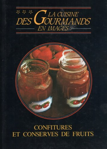 La cuisine des gourmands en images: confitures et conserves de fruits (et de quelques légumes et agrumes); Les marmelades, confitures et gelées, les fruits au sirop, à l'alcool et à l'aigre-doux