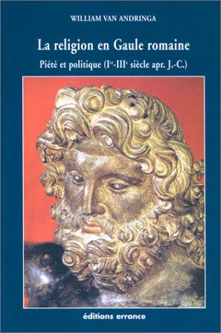 La Religion en Gaule romaine : Piété et politique, Ier-IIIe siècle apr. J.-C.
