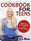 CookBook For Teens: Teens Cook, Easy Cooking for Young Adults - The Ultimate Teen Recipes Cookbook