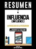 Influencia: La Psicologia De La Persuasion (Influence): Resumen Del Libro De Robert B. Cialdini