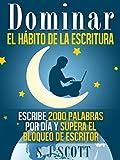 Dominar El Hábito De La Escritura: Escribe 2000 Palabras Por Día Y Supera El Bloqueo De Escritor