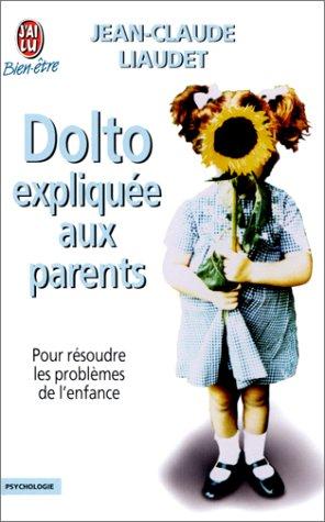 Dolto expliquée aux parents. Pour résoudre les problèmes de l'enfance