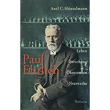 Paul Ehrlich: Leben, Forschung, Ökonomien, Netzwerke