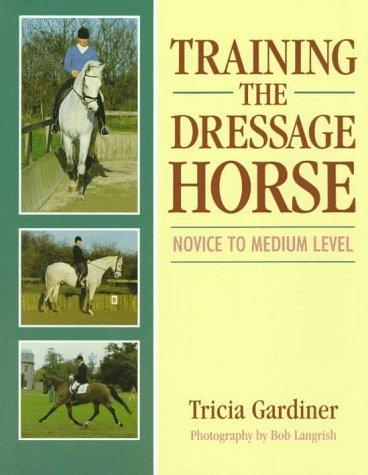 Training the Dressage Horse: Novice to Medium Level by Tricia Gardiner (1997-09-05)