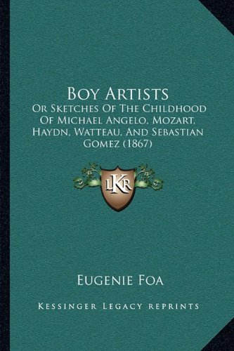 Boy Artists: Or Sketches of the Childhood of Michael Angelo, Mozart, Haydn, Watteau, and Sebastian Gomez (1867)