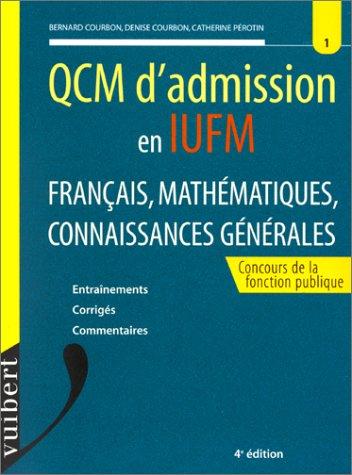 QCM d'admission en IUFM. Français, mathématiques, connaissances générales