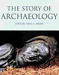 The Story Of Archaeology: The 100 Great Archaeological Discoveries
