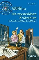 Die mysteriösen X-Strahlen: Ein Ratekrimi um Wilhelm Conrad Röntgen (Tatort Forschung)