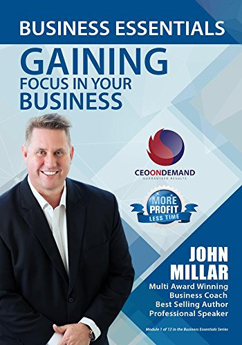 Business Essential Series Module 1 - Gaining Focus in your Business