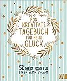 Mein kreatives Tagebuch für mehr Glück. 52 Inspirationen für ein entspanntes Jahr. Das perfekte Geschenkbuch für mehr Ausgeglichenheit, Achtsamkeit, Kreativität und Simplicity.