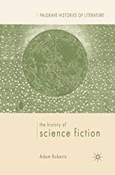 The History of Science Fiction (Palgrave Histories of Literature) by A. Roberts (2007-11-15)