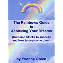The Rainbows Guide to Achieving Your Dreams (Common blocks to success and how to overcome them)