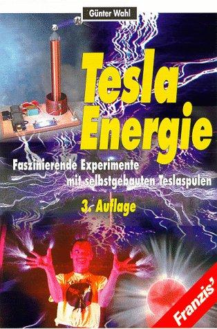 Tesla Energie. Faszinierende Experimente mit selbstgebauten Teslaspulen