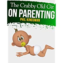 The Crabby Old Git on Parenting (English Edition)