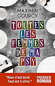 Toutes les femmes  de ma psy par Maximin Gourcy