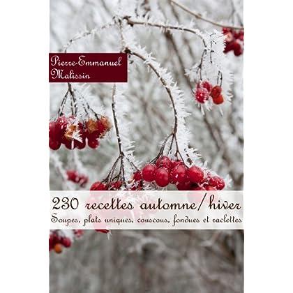 230 recettes automne/hiver (Soupes, plats uniques, couscous, fondues et raclettes)