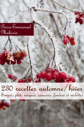 230 recettes automne/hiver (Soupes, plats uniques, couscous, fondues et raclettes) par Pierre-Emmanuel Malissin