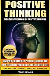Positive Thinking - Discover the Magic of Positive Thinking: How to Achieve Your Goals and Succeed in Life Stop Negative Thinking and Relieve Stress Now (Positive Thinking Books Series) by Frank Mullani (2013-11-08)