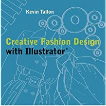 Creative Fashion Design with Illustrator With Abobe Illustrator by Tallon, Kevin ( Author ) ON Sep-28-2006, Paperback