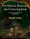 The Fantasy Grayscale Adult Coloring Book: Enchanting Fantasy Fairytale Grayscale Coloring