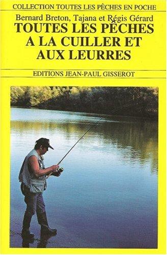 Toutes les pêches à la cuiller et autres leurres par Bernard Breton, Régis Gérard