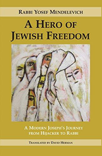 A Hero of Jewish Freedom: A Modern Joseph's Journey from Hijacker to Rabbi (English Edition)