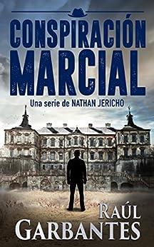 Conspiración Marcial: Una novela de suspenso e intriga (Nathan Jericho investigador privado nº 1) de [Garbantes, Raúl]