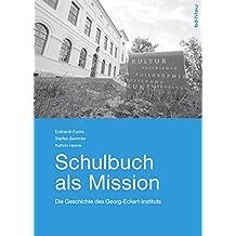 Schulbuch als Mission: Die Geschichte des Georg-Eckert-Instituts