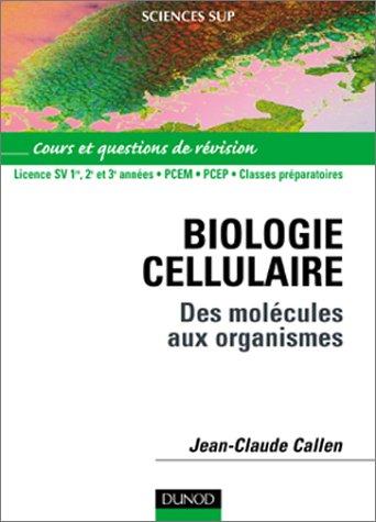 Biologie cellulaire, License SV 1re, 2e et 3annes- PCEM - PCEP- Classe prparatoire : Des molcules aux organismes