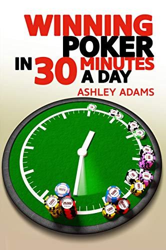 Winning Poker in 30 Minutes a Day (English Edition) di [Adams, Ashley]