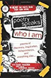 Poetry Speaks Who I Am: Poems of Discovery, Inspiration, Independence, and Everything Else (A Poetry Speaks Experience) by Paschen, Elise, Raccah, Dominique (2010) Hardcover