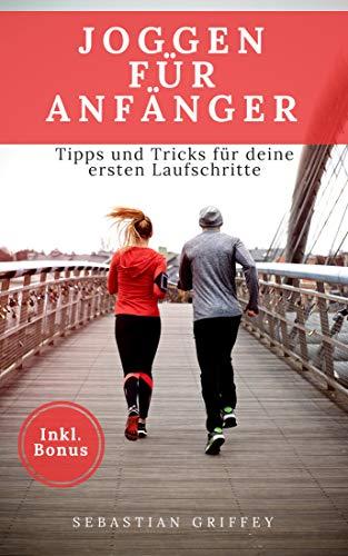 Joggen: Joggen für Anfänger - Tipps und Tricks für deine ersten Laufschritte (Laufe fit und schlank durchs Leben) (German Edition) por Sebastian Griffey