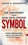 Die Wahrheit über das verlorene Symbol: Dan Browns neuer Bestseller entschlüsselt