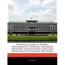 Webster's Guide to World Governments: Vietnam, Featuring President Nguyen Minh Triet and Prime Minister Nguyen Tan Dung