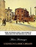 Der Weinhandel im Gebiete der Hanse im Mittelalter - Hans Hartmeyer